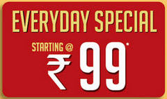 Everyday Special starting at Rs.99